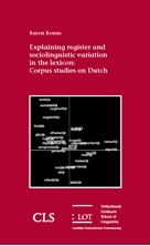 Picture of Explaining register and sociolinguistic variation in the lexicon: Corpus studies on Dutch