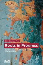 Picture of Roots in progress - Semi-lexicality in the Dutch and Afrikaans verbal domain