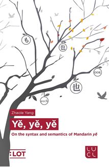 Picture of Yě, yě, yě - On the syntax and semantics of Mandarin yě