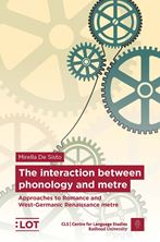 Picture of The interaction between phonology and metre - Approaches to Romance and West-Germanic Renaissance metre