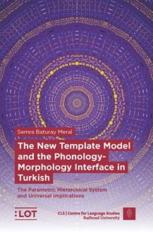 Picture of The New Template Model and The Phonology Morphology Interface in Turkish - The Parametric Hierarchical System and Universal Implications